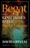 Begat: The King James Bible & the English Language - David Crystal