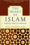 The Heart of Islam: Enduring Values for Humanity - Seyyed Hossein Nasr