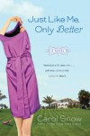 Just Like Me, Only Better - Carol Snow