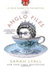 The Anglo Files: A Field Guide to the British - Sarah Lyall