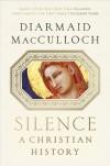 Silence: A Christian History - Diarmaid MacCulloch