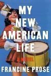 My New American Life: A Novel - Francine Prose