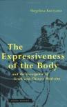 The Expressiveness of the Body and the Divergence of Greek and Chinese Medicine - Shigehisa Kuriyama