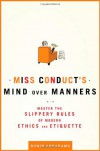 Miss Conduct's Mind over Manners: Master the Slippery Rules of Modern Ethics and Etiquette - Robin Abrahams