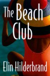 The Beach Club: A Novel - Elin Hilderbrand