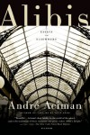 Alibis: Essays on Elsewhere - André Aciman