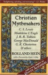 Christian Mythmakers: C.S. Lewis, Madeleine L'Engle, J.R.R. Tolkien, George Madonald, G.K. Chesterton, and Others - Rolland Hein, Clyde S. Kilby