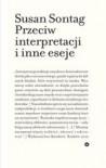Przeciw interpretacji i inne eseje - Susan Sontag
