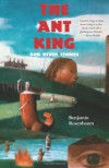 The Ant King and Other Stories - Benjamin Rosenbaum