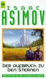 Der Aufbruch zu den Sternen. 3. Roman des Foundation Zyklus. - Isaac Asimov