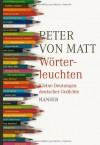Wörterleuchten: Kleine Deutungen Deutscher Gedichte - Peter von Matt