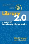 Library 2.0: A Guide to Participatory Library Service - Michael E. Casey;Laura C. Savastinuk