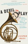 A Devil to Play: One Man's Year-Long Quest to Master the Orchestra's Most Difficult Instrument - Jasper Rees