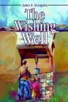 The Wishing Well - James Elvin Livingston