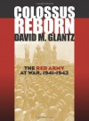 Colossus Reborn: The Red Army at War, 1941-1943 (Modern War Studies) - David M. Glantz