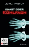 Knast oder Kühlfach: Roman - Jutta Profijt