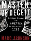 Master of Deceit: J. Edgar Hoover and America in the Age of Lies - Marc Aronson