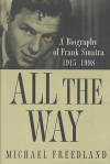All the Way: A Biography of Frank Sinatra 1915-1998 - Michael Freedland