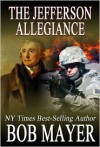The Jefferson Allegiance - Bob Mayer