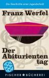 Der Abituriententag. Die Geschichte einer Jugendschuld - Franz Werfel