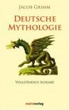 Deutsche Mythologie - Jacob Grimm