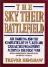 Sky Their Battlefield: The Complete List of Allied Air Casualties from Enemy Action in Wwi - Trevor Henshaw