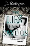 The Lies that Save Us (Broken Heart #1) - J.L. Redington, Sanders,  Nicole