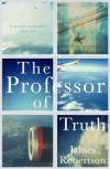 The Professor of Truth - James Robertson