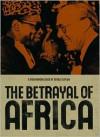 The Betrayal of Africa - Gerald Caplan