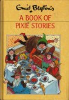 A Book Of Pixie Stories - Enid Blyton