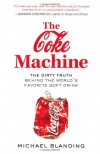 The Coke Machine: The Dirty Truth Behind the World's Favourite Soft Drink - Michael Blanding