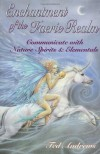 Enchantment of the Faerie Realm: Communicate with Nature Spirits & Elementals - Ted Andrews