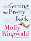 Getting the Pretty Back: Friendship, Family, and Finding the Perfect Lipstick - Molly Ringwald