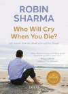 Who Will Cry When You Die?: Life Lessons From The Monk Who Sold His Ferrari - Robin Sharma