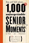 1,000 Unforgettable Senior Moments: Of Which We Could Remember Only 246 - Tom Friedman