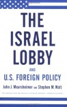 The Israel Lobby and U.S. Foreign Policy - 'John J. Mearsheimer',  'Stephen M. Walt'