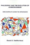 Philosophy and the Evolution of Consciousness: Owen Barfield's Saving the Appearances - Daniel Smitherman