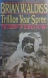 Trillion Year Spree: The History of Science Fiction - Brian Wilson Aldiss;David Wingrove
