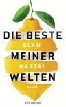 Die beste meiner Welten: Roman - Elan Mastai, Rainer Schmidt