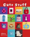 Cute Stuff: Let's Make Cute Stuff By Aranzi Aronzo! - Aranzi Aronzo