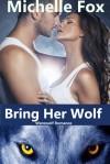 Shapeshifter Werewolf Romance: Bring Her Wolf - Michelle Fox