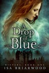 A Drop of Blue (Rifters #1) - Isa Briarwood