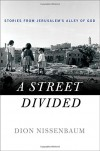 A Street Divided: Stories From Jerusalem's Alley of God - Dion Nissenbaum