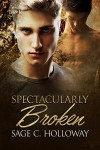 Spectacularly Broken - Sage C. Holloway
