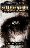 Seelenfänger: Jäger und Gejagte - Charlotte da Silva