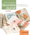 The Complete Decorated Journal: A Compendium of Journaling Techniques - Gwen Diehn