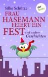 Frau Hasemann feiert ein Fest: und andere Geschichten (German Edition) - Silke Schütze
