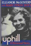 Uphill; A Personal Story - Eleanor McGovern, Mary Finch Hoyt