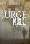 Urge to Kill (1) - JJ Franklin