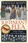 Justinian's Flea: Plague, Empire and the Birth of Europe - Bill Rosen